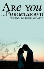 Are you...Purgeturbed? A Tom Cassell Fan-Fiction by DashingZiggy
