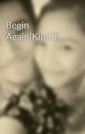 Begin Again(KimXi) by TeamKX