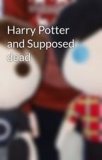 Harry Potter and Supposed dead by potterhead5298