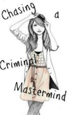 Chasing a Criminal Mastermind by fangirluknow