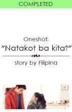 "(Oneshot) ""Natakot ba kita?"" by Filipina"