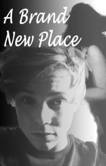 A Brand New Place - 5 Seconds of Summer[5SOS] Fan Fic (Ashton Irwin)