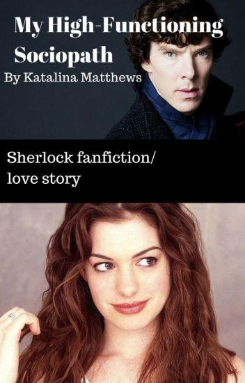 My High-functioning Sociopath (BBC Sherlock fanfiction) *Under editing*