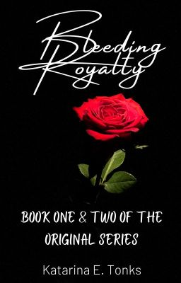 Bleeding Royalty Book One & Two (EDITING!)