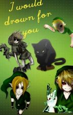 I would drown for you. (Creepypasta fanfiction). by creepypasta-phan2009