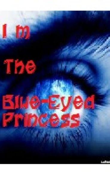 I'm the Blue-Eyed princess [ On Hold ]