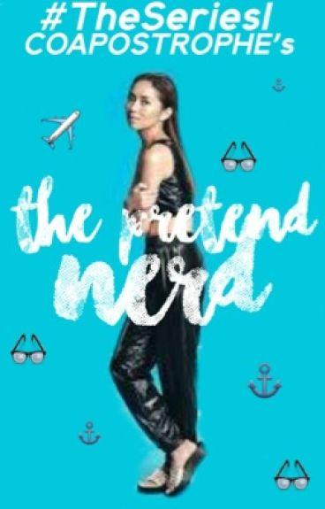 (#TheSeries I) The Pretend Nerd