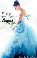 Soon To Be Royal by Lilliss