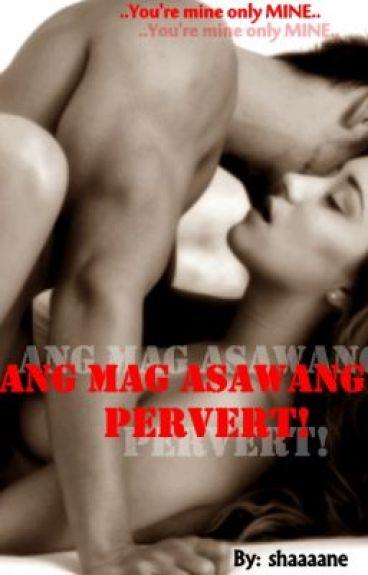 Ang Mag Asawang PERVERT! (ON-HOLD)