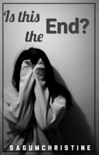 Is this the END? (ONE SHOT) by sagumchristine