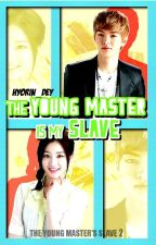 The Young Master Is My Slave : TYMS BOOK 2 by Hyorin_Dey