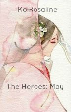 The Heroes: May by KoiRosaline