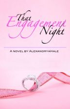 That Engagement Night by AlexandryaHale