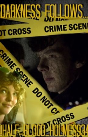 Darkness Follows...(BBC Sherlock Fanfiction). by Half-Blood_Holmes934