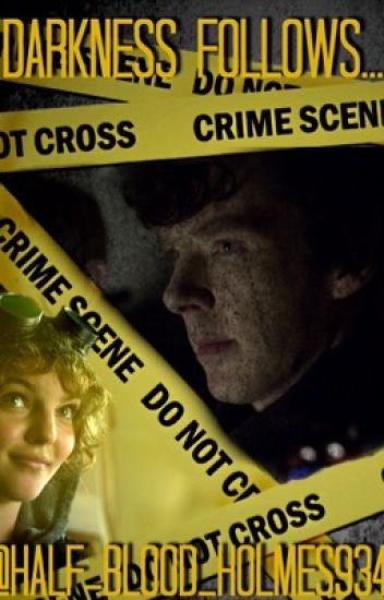 Darkness Follows...(BBC Sherlock Fanfiction).