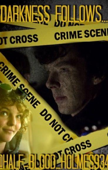 Darkness Follows...(BBC Sherlock Fanfiction).