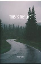 This is my life by lilybug2011