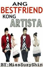 Ang Bestfriend Kong Artista [Complete!♥] by MissSuzyShin