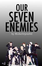 OUR SEVEN ENEMIES by sobulletproofed