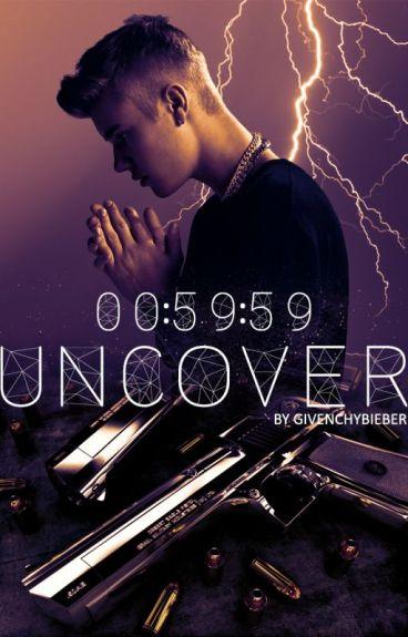 Uncover: 00:59:59 || Justin Bieber fanfiction