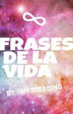 Frases de la vida by MrsReading