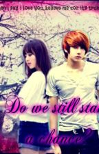 Do We Still Stand A Chance?(on going) by stupidheart_o25