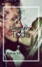 Destrúyeme toda by ValeriaYeverino
