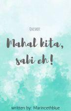 Mahal kita, sabi eh! (one shot) by MarincethBlue