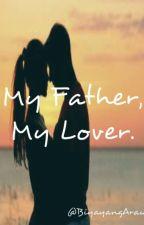 My Father, My Lover! (EDITED) by BiyayangAraw