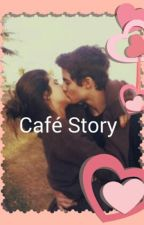 The Café Story by _Got_The_Cupcakes_