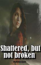 Shattered, but not Broken [Harry Styles Fan-fiction] by XOLittleDirectionXO