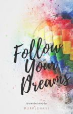 Follow Your Dreams by purplenayi