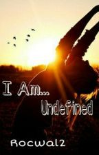 I Am... Undefined by rocwal2