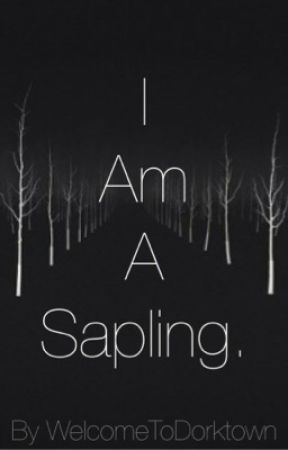 I Am A Sapling. by WelcomeToDorktown