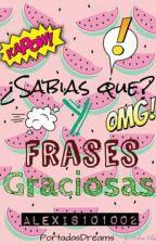 ¿? Sabias que¿? Y Frases Graciosas by Alexis101002