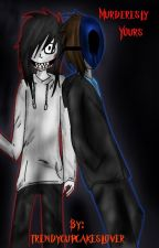 Murderesly Yours (Jeff the killer and Eyeless Jack fanfic)  by trendycupcakeslover