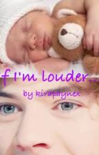 If I'm louder... (A Harry styles fanfic)*Complete!* by kirapaynex