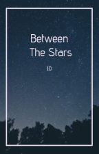 Between The Stars. •Lowkey Haitus• by Chasing_Butterflies_
