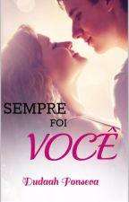 SEMPRE FOI VOCÊ(DEGUSTAÇÃO) by dudaahfonseca