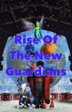 Rise Of The New Guardians - A Rise Of The Guardians Story by Puck83821