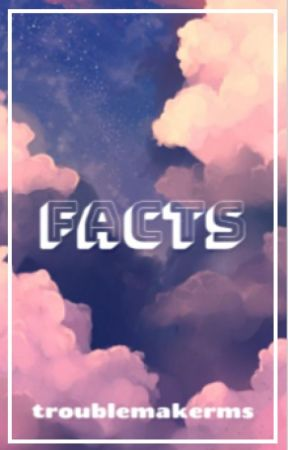 Facts by troublemakermia