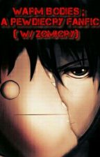 Warm Bodies ; A PewDieCry Fanfic ( w/ Zom!Cry) by The-Demon-Queen