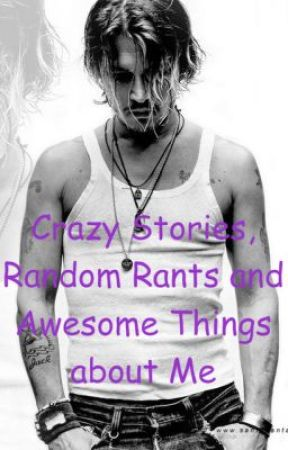 Crazy Stories, Random Rants and Awesome Things About Me by Crisann1976
