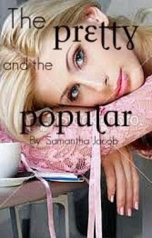 The Pretty And The Popular by Gohardorgohome