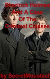 Sherlock Holmes And A Case Of The Criminal Classes by secretmoustache