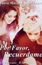 Por Favor, Recuerdame |Raura| by xXRauratic_R5erXx