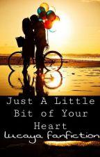 Just A Little Bit of Your Heart • Lucaya Fanfiction by Fanfiction_23