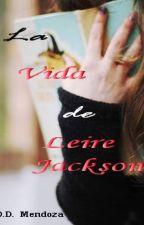 La vida de Leire Jackson by DanielaDessireMF