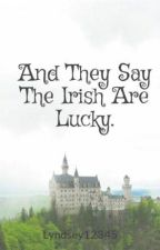 And They Say The Irish Are Lucky. by CantSleep19