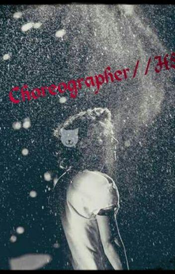 Choreographer // h.s ( W TRAKCIE POPRAWEK)
